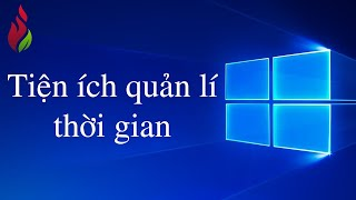 Thích học Windows 10 - Tiện ích quản lí thời gian Windows 10