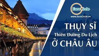 EuroCircle: Thuỵ Sĩ - Thiên đường du lịch ở châu Âu