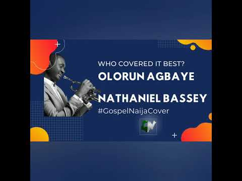 OLORUN AGBAYE by Nathaniel Bassey - Who Covered It Best? #GospelNaijaCovers