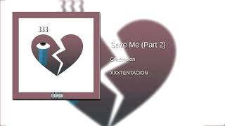 XXXTENTACION - Save Me [Part 2] (CRIATENSION) (Audio)