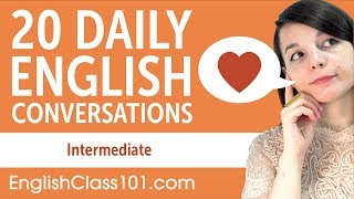 20 Daily English Conversations - English Practice for Intermediate learners