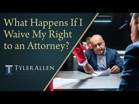What Happens If I Waive My Right to an Attorney?
