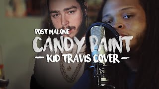 Candy Paint ~ Post Malone (@kidtravis Cover)