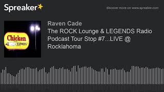 The ROCK Lounge & LEGENDS Radio Podcast Tour Stop #7...LIVE @ Rocklahoma