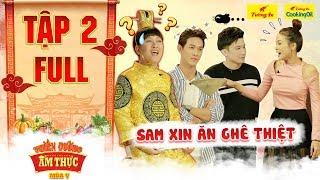 Thiên đường ẩm thực 5   Tập 2 Full: Trường Giang nổi da gà với trò mè nheo xin ăn liên tục của Sam