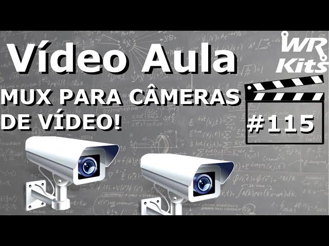 MULTIPLEXADOR PARA CÂMERAS DE VÍDEO | Vídeo Aula #115