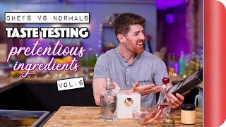 Chefs Vs Normals Taste Testing Pretentious Ingredients | Vol. 6
