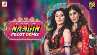Naagin (Remix) – Aastha Gill – Akasa – FROZT