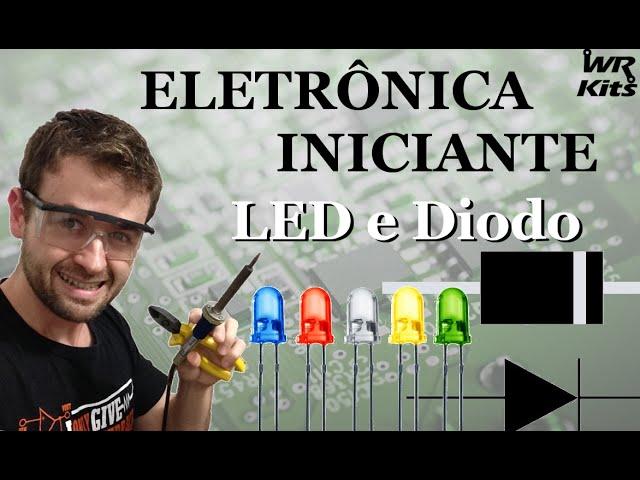 LED E DIODO | Eletrônica para Iniciantes #06