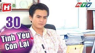 Tình Yêu Còn Lại - Tập 30 | HTV Phim Tình Cảm Việt Nam Hay Nhất 2018