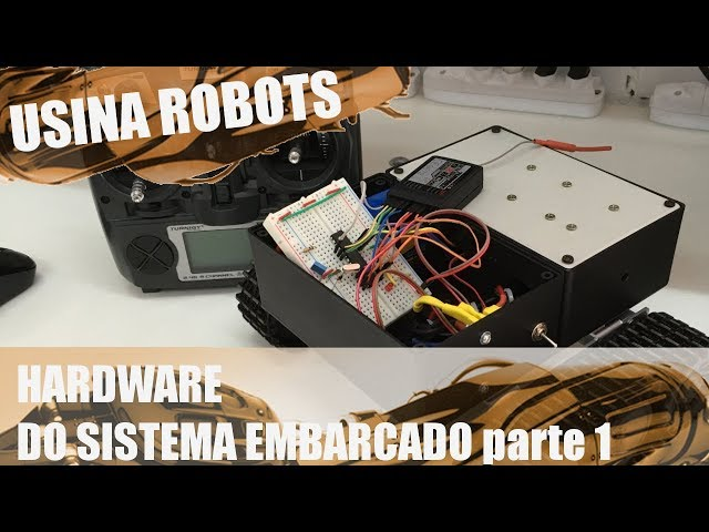 HARDWARE DO SISTEMA EMBARCADO (p1) | Usina Robots US-2 #076