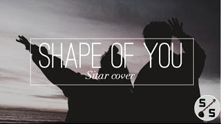 Shape Of You - Sitar Cover