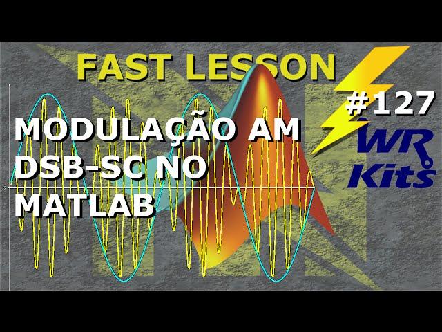 MODULAÇÃO AM DSB-SC NO MATLAB | Fast Lesson #127