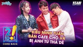 2IDOL - KIỀU MINH TUẤN Bán Cafe Chó Và Bị Anh Tú Thả Dê | Fullshow Phần 2