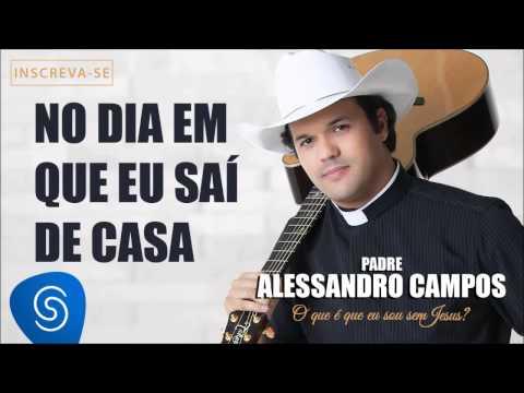 Baixar No Dia em Que Eu Saí de Casa - Padre Alessandro Campos (O Que é Que Eu Sou Sem Jesus?)