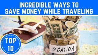 Top 10 Incredible Ways To Save Money While Traveling - TTC