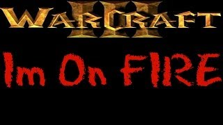 Warcraft 3 - I'm On FIRE [Ep 911]