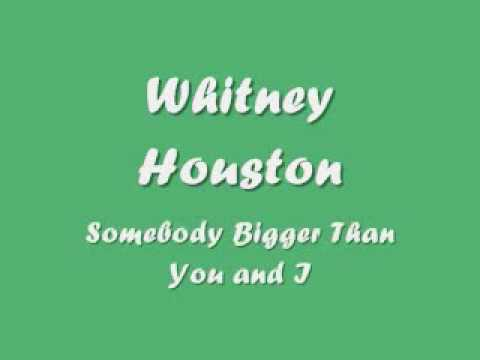 Whitney Houston - Somebody Bigger Than You and I