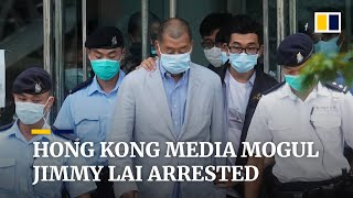 Hong Kong media mogul and opposition activist Jimmy Lai arrested under national security law