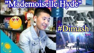 Dimash - Mademoiselle Hyde (REACTION)