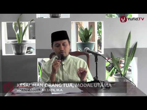 Kesholihan Orang Tua Adalah Modal Utama - Ustadz Abdullah Zaen, MA