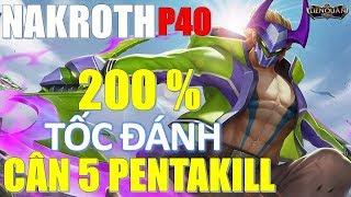Liên Quân Mobile: Nakroth (P40) Troll Game 200% tốc độ tấn công mà vẫn cân 5 ăn PentaKiu