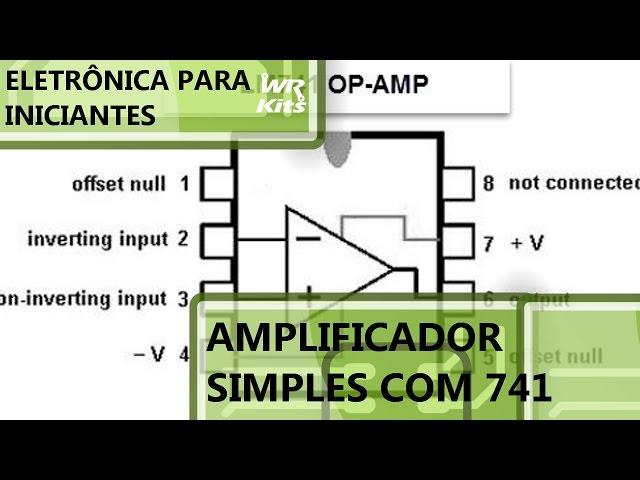 AMPLIFICADOR BÁSICO COM 741 | Eletrônica para Iniciantes #056
