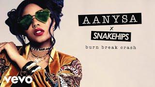 Aanysa x Snakehips - Burn Break Crash (Audio)