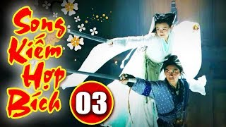 Song Kiếm Hợp Bích - Tập 3 | Phim Kiếm Hiệp Hay Nhất - Phim Bộ Trung Quốc Hay - Thuyết Minh