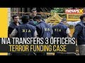 NIA Terror Funding Case: 3 Officials Transferred to Ensure Fair Trial