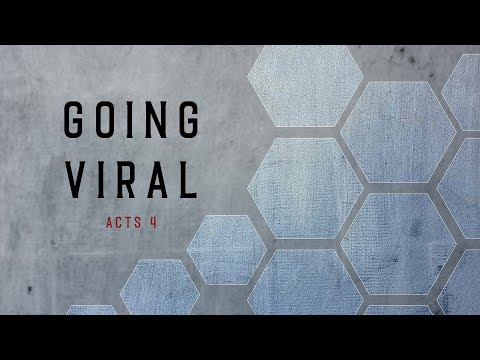 Going Viral // Acts 4