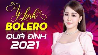 Bolero Mới Nhất 2021 - Đỉnh Cao Bolero Buồn Tâm Trạng - Ý Linh Bolero