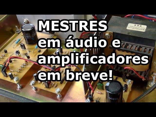Começa aqui o caminho para se tornar MESTRE de Áudio e Amplificadores!