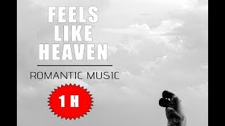 1 hour of ROMANTIC MUSIC To FEELS LIKE IN HEAVEN   Relaxing Music Background