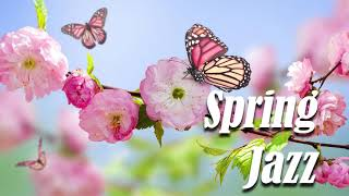 Beautiful Spring Jazz - Relaxing Background Instrumental Music - Music To Work, Study, Relax