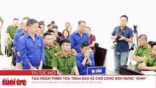 """Tạm hoãn phiên toà trùm bảo kê chợ Long Biên Hưng """"kính"""""""