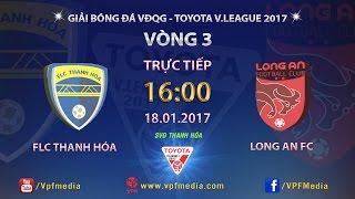FULL | FLC THANH HÓA vs LONG AN (2-1) | VÒNG 3 V-LEAGUE 2017