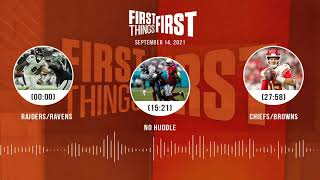 Raiders/Ravens, No Huddle, Chiefs/Browns | FIRST THINGS FIRST audio podcast (9.14.21)