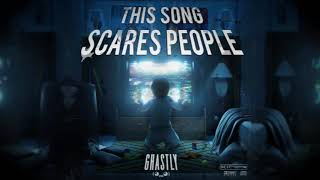GHASTLY - THIS SONG SCARES PEOPLE