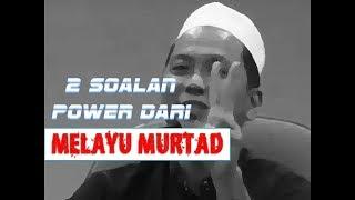 2 Soalan Power Dari Melayu Murtad !