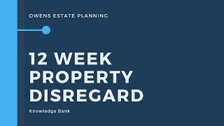 What does the 12 week property disregard mean?