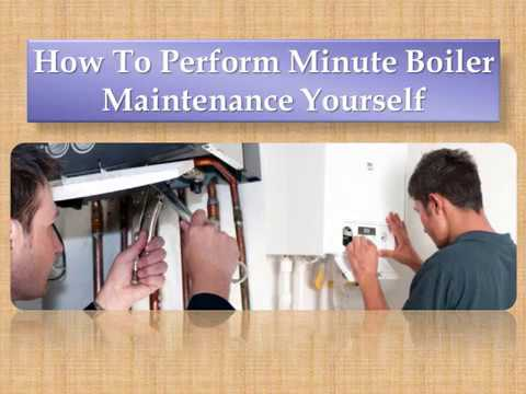 How To Perform Minute Boiler Maintenance Yourself