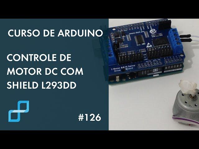 CONTROLE DE MOTOR DC COM SHIELD L293DD | Curso de Arduino #126