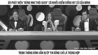 Ca khúc mới 'Đừng như thói quen' của Dương Khắc Linh có thật sự đạo hit cũ của Trịnh Thăng Bình ??