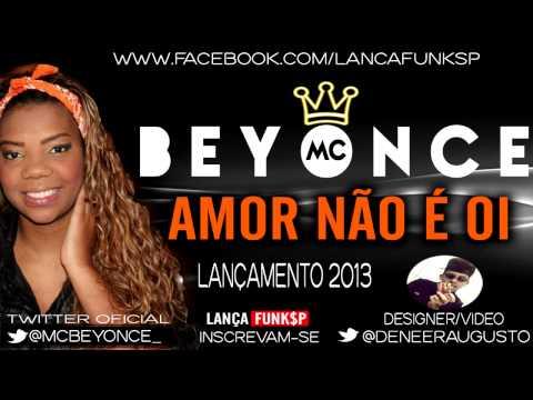 Baixar MC BEYONCE - AMOR NÃO É OI ♫ - LANÇAMENTO 2013