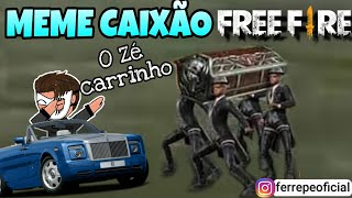 MEME DO CAIXÃO FREE FIRE ZÉ CARRINHO?