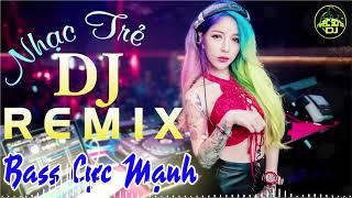 NHẠC SỐNG DJ REMIX 2019   BASS CỰC CĂNG   LK NHẠC TRẺ REMIX 8X 9X MỚI NHẤT   NHẠC SÀN CỰC MẠNH