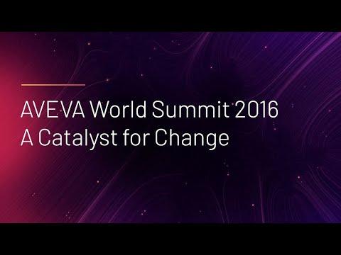 AVEVA World Summit 2016 - A Catalyst for Change