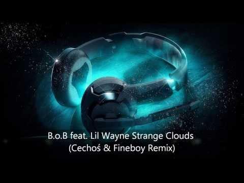 B.o.B feat. Lil Wayne Strange Clouds (Cechoś & Fineboy Remix)