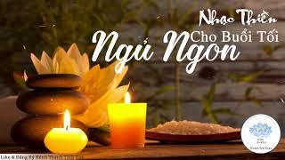 Nhạc Thiền Cho Buổi Tối Ngủ Ngon Tĩnh Tâm An Lạc - Nhạc Thiền Phật Giáo Mới Nhất Và Hay Nhất